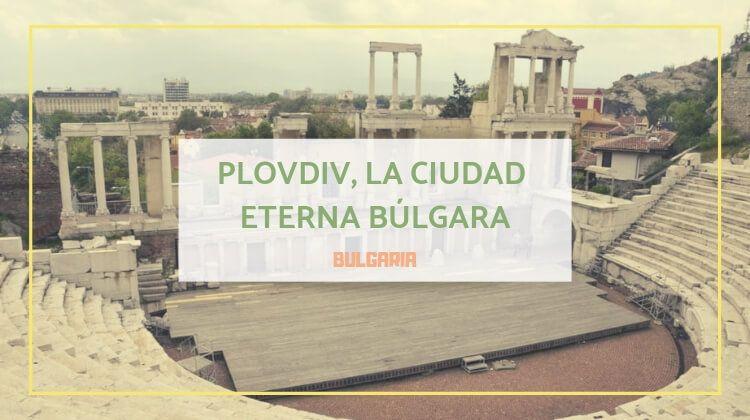 Plovdiv, más vieja que Roma o Atenas