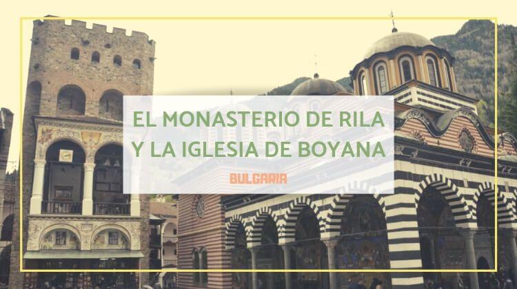 El Monasterio de Rila y la iglesia de Boyana