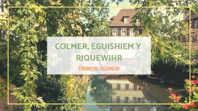 Colmar, Eguisheim y Riquewihr, tres pueblos franceses rebonitos que parecen alemanes