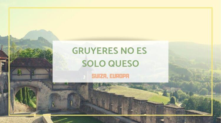 Gruyères no es sólo queso