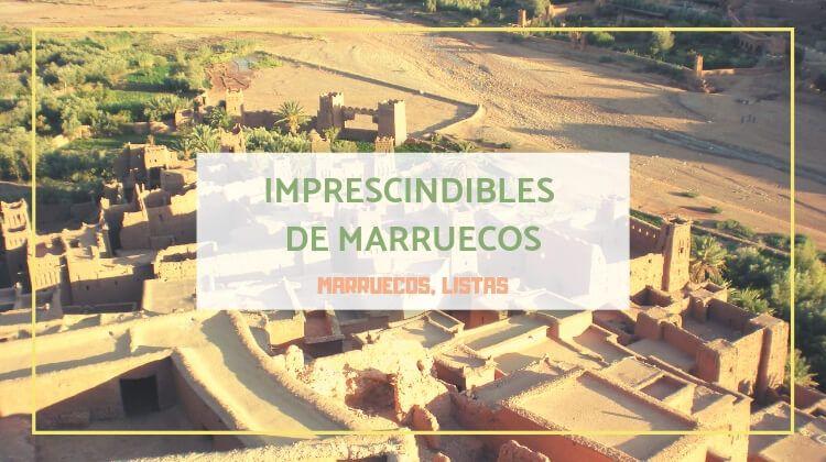 6 lugares imprescindibles de Marruecos