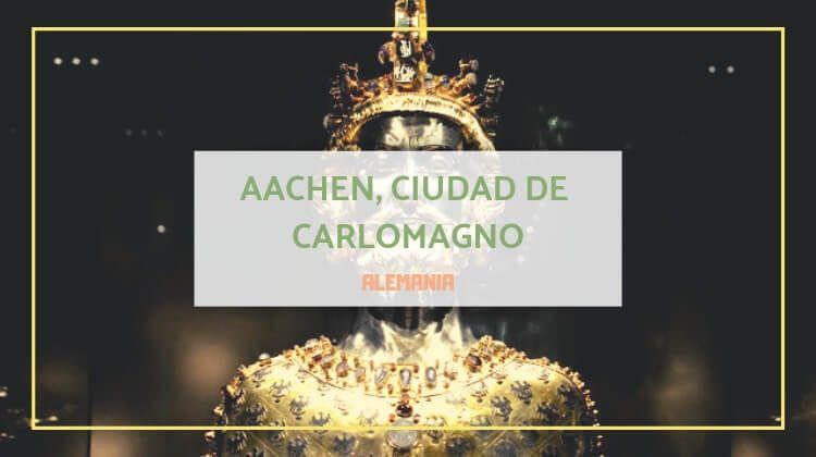Aachen, ciudad predilecta de Carlomangno