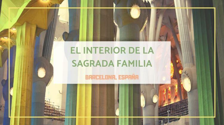 La Sagrada Familia y su espectacular interior